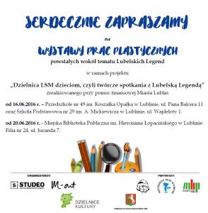 Zaproszenie na Wystawy prac powstałych w projekcie Dzielnica LSM dzieciom, czyli twórcze spotkania z Lubelską Legendą